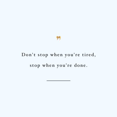 Don't stop! Browse our collection of training quotes and get instant workout and fitness motivation. Transform positive thoughts into positive actions and get fit, healthy and happy! http://www.spotebi.com/workout-motivation/training-quote-dont-stop/