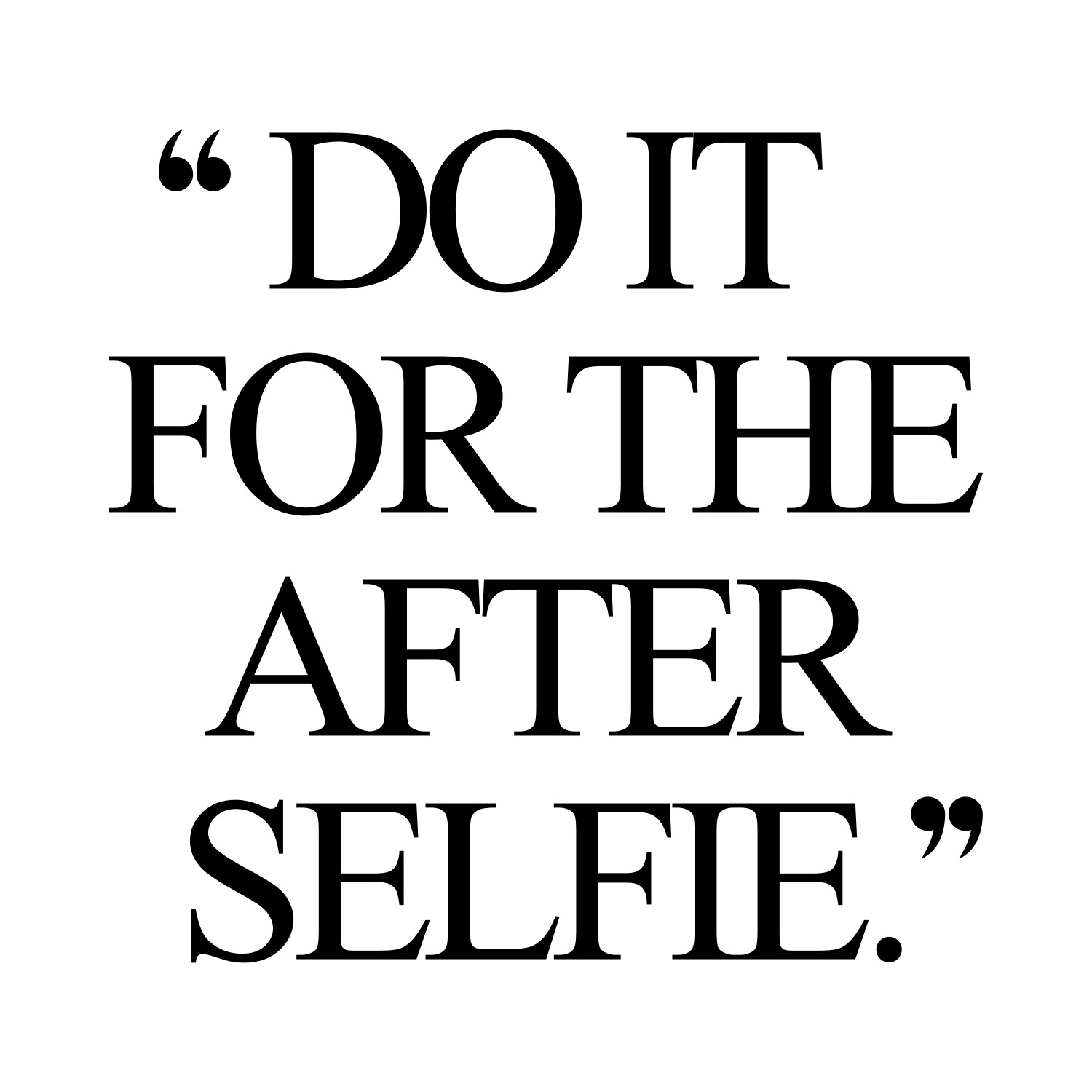 Fitness Quotes: Do It For The After Selfie