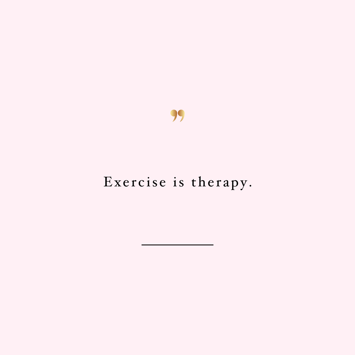 Exercise is therapy! Browse our collection of inspirational exercise quotes and get instant health and fitness motivation. Transform positive thoughts into positive actions and get fit, healthy and happy! https://www.spotebi.com/workout-motivation/exercise-is-therapy-health-and-fitness-motivation-quote/