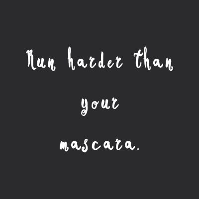 Run Harder Than Your Mascara | Fitness And Weight Loss Motivation / @spotebi