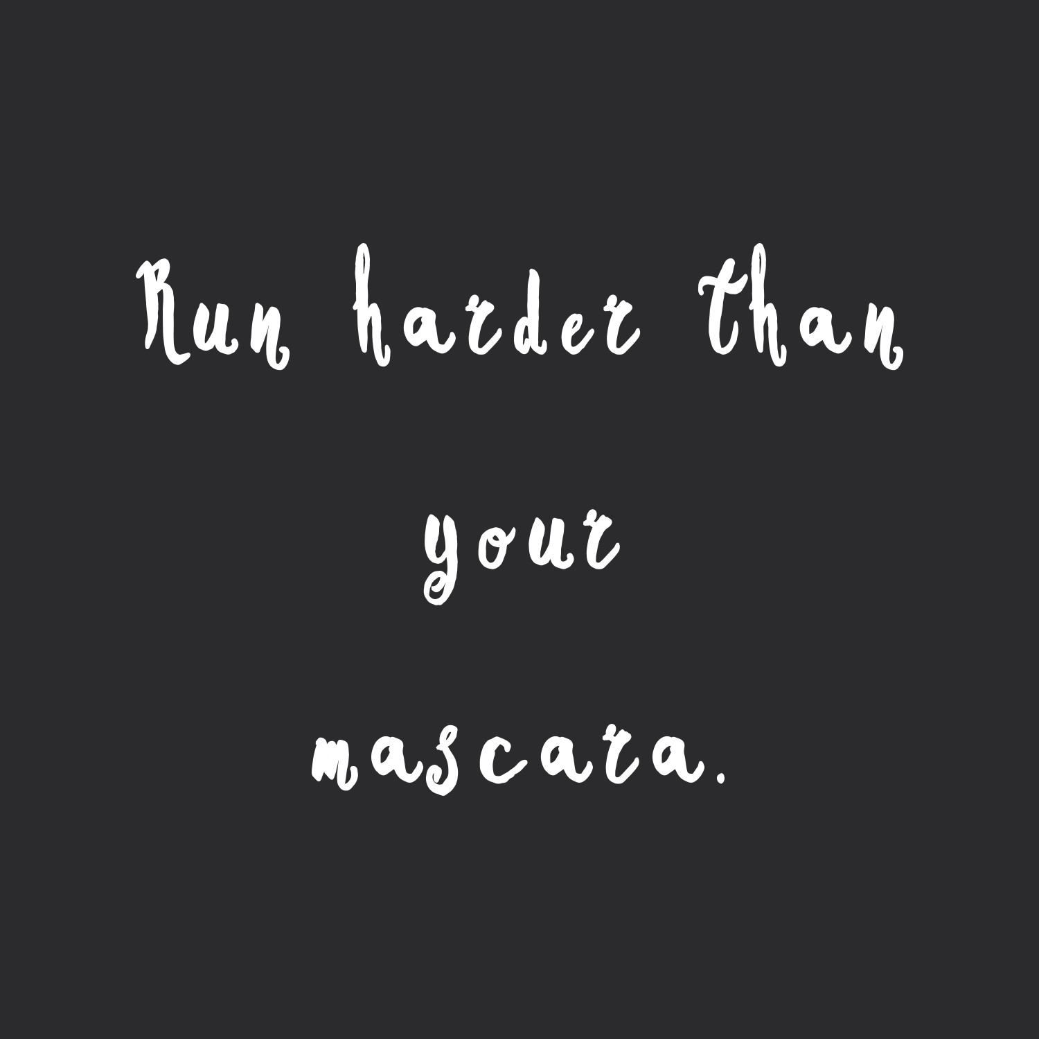 Run harder than your mascara! Browse our collection of exercise and healthy eating inspirational quotes and get instant fitness and weight loss motivation. Transform positive thoughts into positive actions and get fit, healthy and happy! https://www.spotebi.com/workout-motivation/run-harder-than-your-mascara/