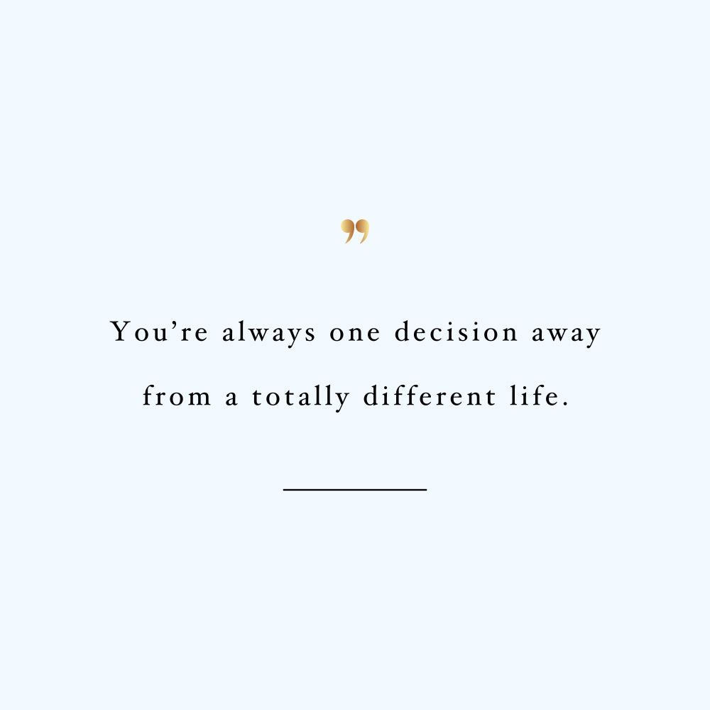 One decision away! Browse our collection of self-love and wellness inspirational quotes and get instant fitness and healthy lifestyle motivation. Stay focused and get fit, healthy and happy! https://www.spotebi.com/workout-motivation/one-decision-away/