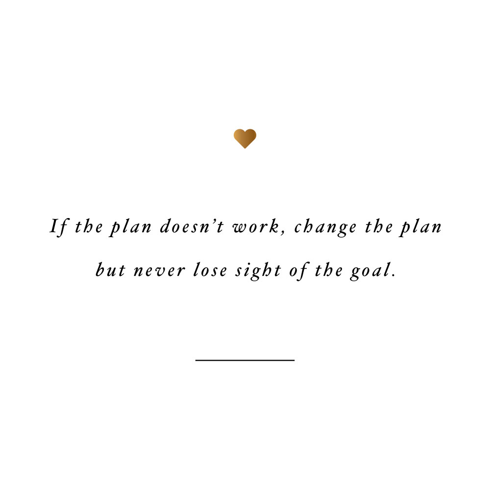 Change the plan, not the goal! Browse our collection of inspirational self-love quotes and get instant health and fitness motivation. Stay focused and get fit, healthy and happy! https://www.spotebi.com/workout-motivation/new-plan-same-goal/