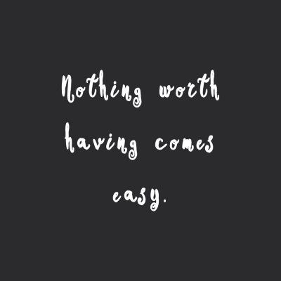 Nothing Worth Having Comes Easy | Fitness And Wellness Inspirational Quote / @spotebi
