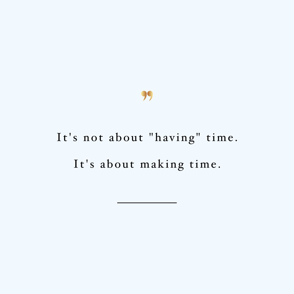 Make time! Browse our collection of inspirational health and wellness quotes and get instant training and healthy eating motivation. Stay focused and get fit, healthy and happy! https://www.spotebi.com/workout-motivation/make-time/