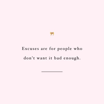 Excuses Are For People Who Don't Want It | Self-Love And Wellness Inspiration / @spotebi