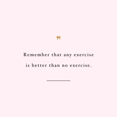 Anything Is Better Than No Exercise | Fitness And Self-Love Inspiration Quote / @spotebi