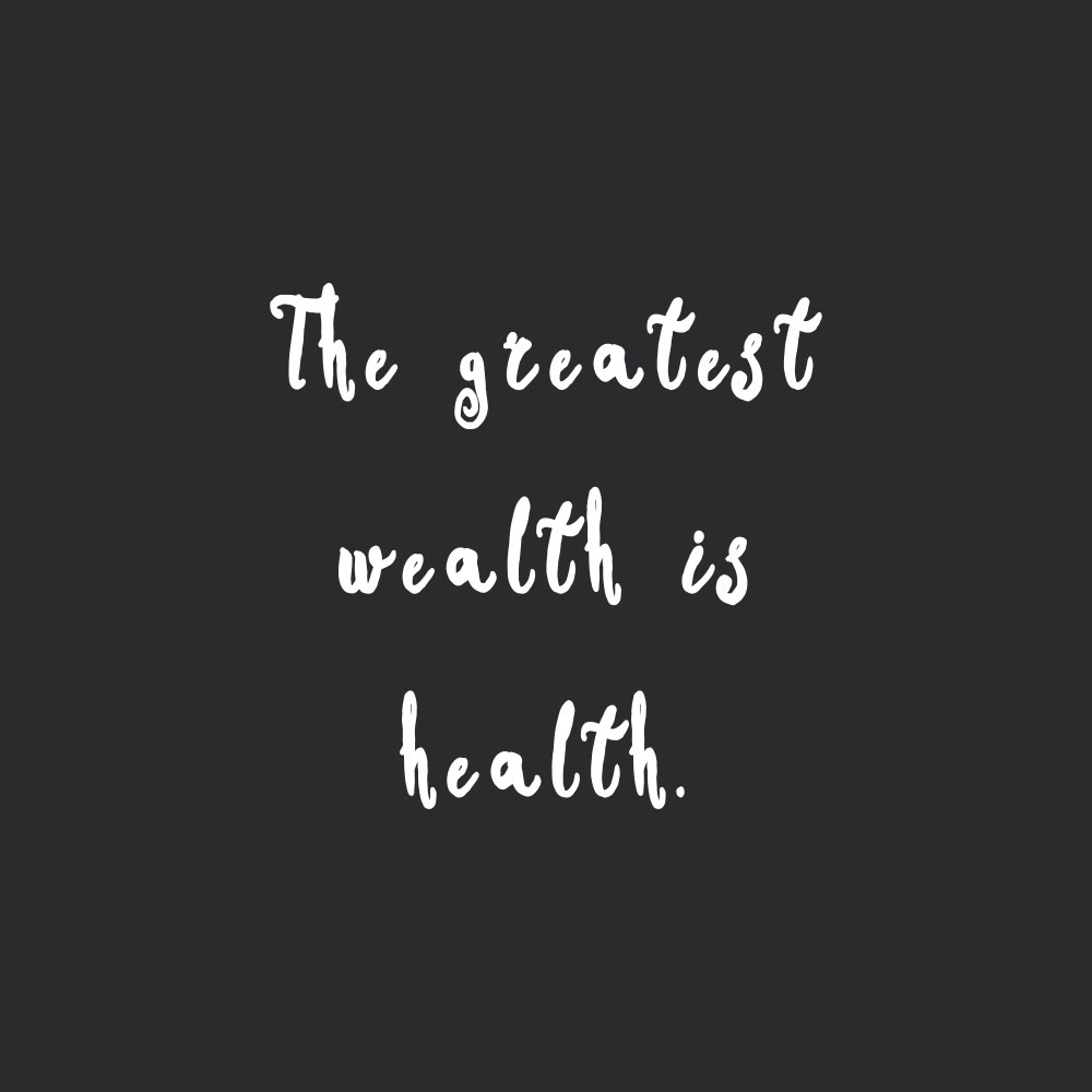 The Greatest Wealth Is Health Motivational Healthy Eating Quote