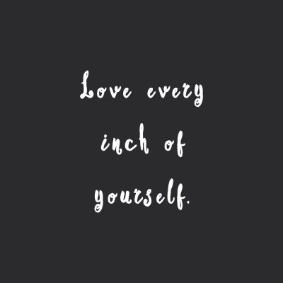 Love Every Inch Of Yourself | Inspirational Fitness And Self-Care Quote / @spotebi