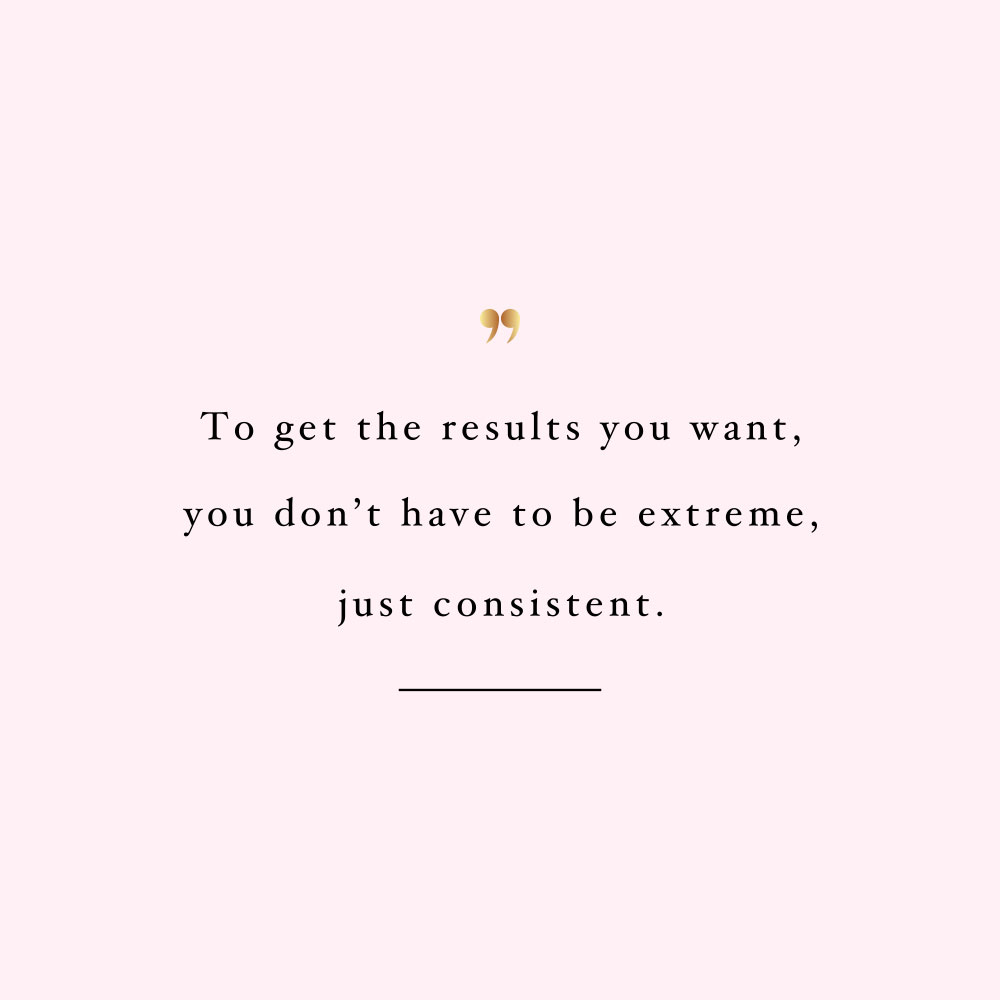 Not extreme just consistent! Browse our collection of inspirational exercise and healthy lifestyle quotes and get instant fitness and self-care motivation. Stay focused and get fit, healthy and happy! https://www.spotebi.com/workout-motivation/not-extreme-just-consistent/