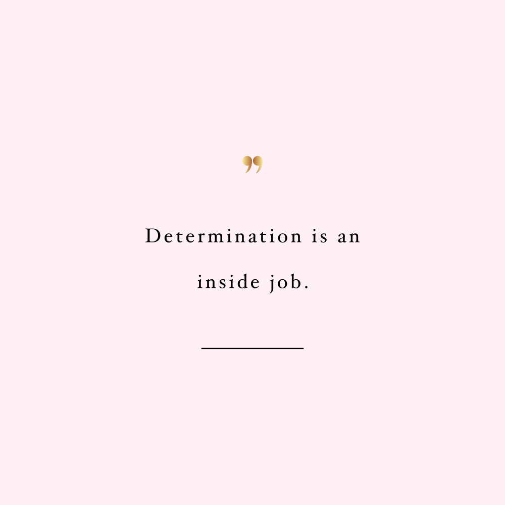 Determination is an inside job! Browse our collection of inspirational fitness and exercise quotes and get instant health and self-care motivation. Stay focused and get fit, healthy, and happy! https://www.spotebi.com/workout-motivation/determination-is-an-inside-job/